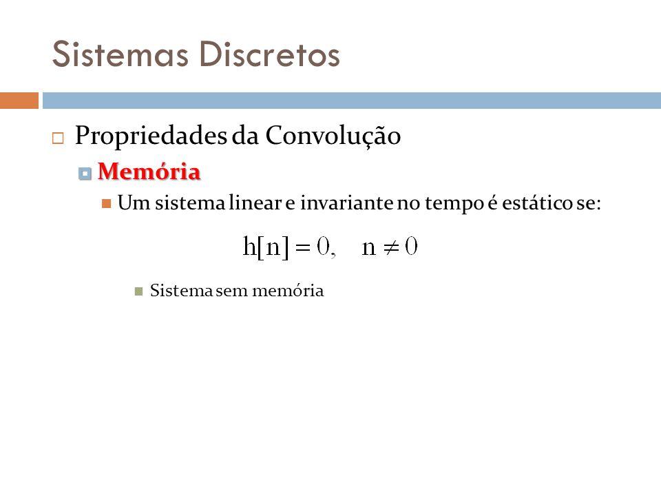 Sistemas Discretos Propriedades da Convolução Memória