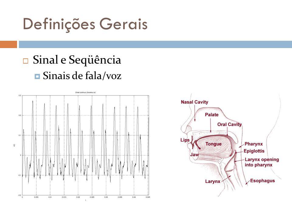 Definições Gerais Sinal e Seqüência Sinais de fala/voz