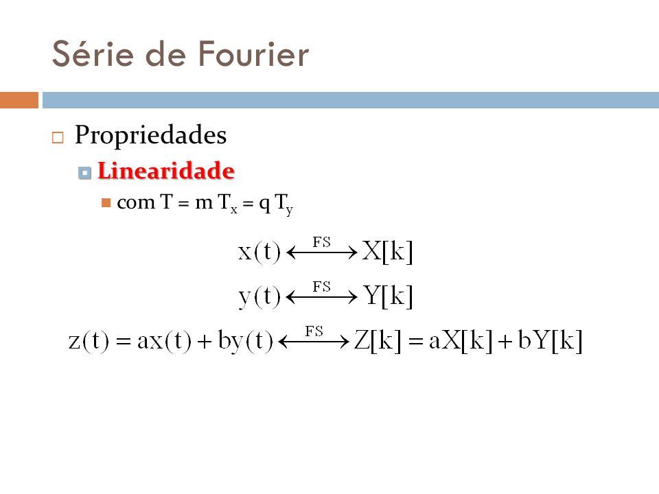 Série de Fourier Propriedades Linearidade com T = m Tx = q Ty
