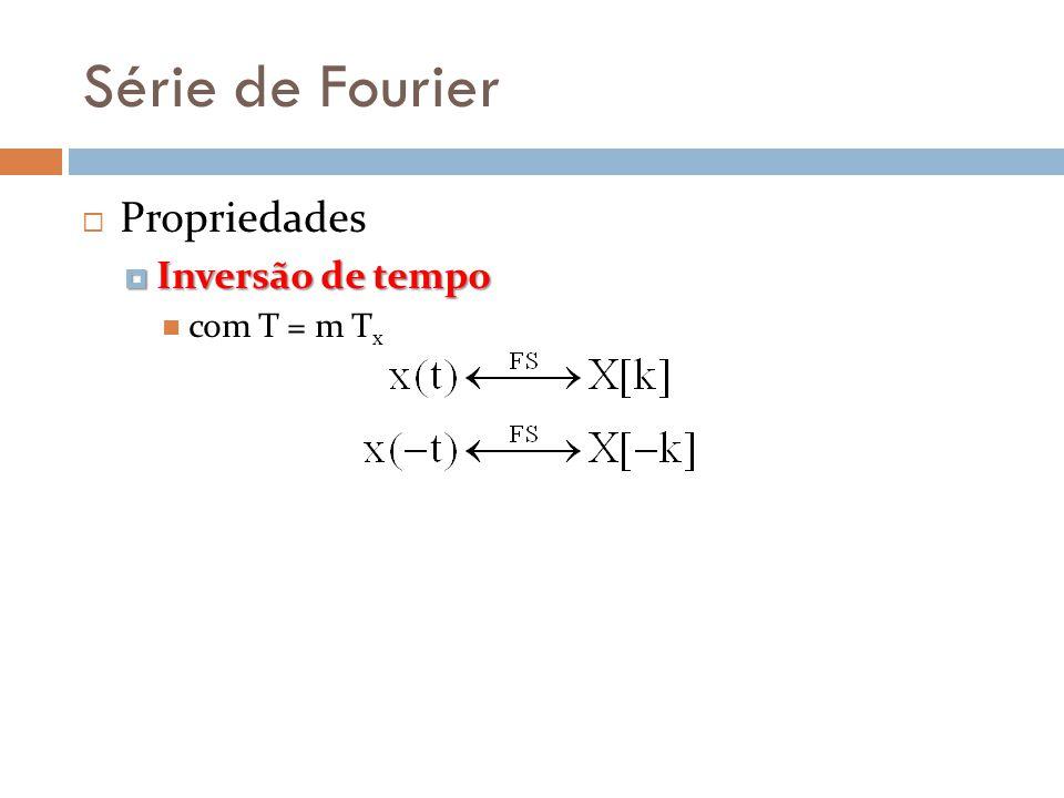 Série de Fourier Propriedades Inversão de tempo com T = m Tx