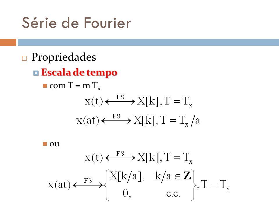 Série de Fourier Propriedades Escala de tempo com T = m Tx ou