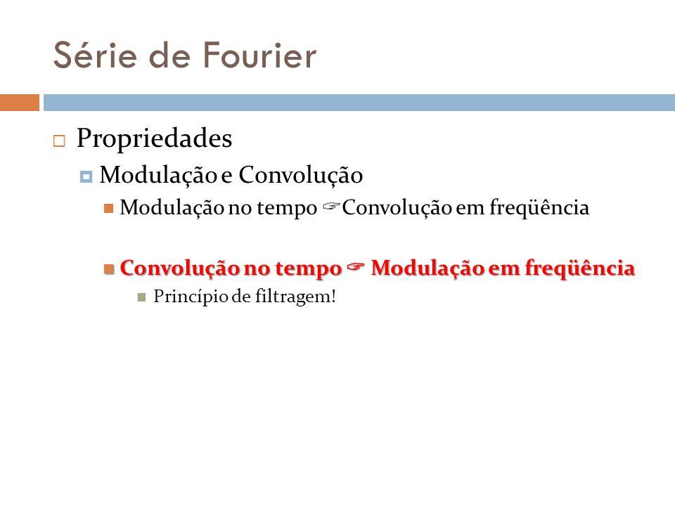 Série de Fourier Propriedades Modulação e Convolução