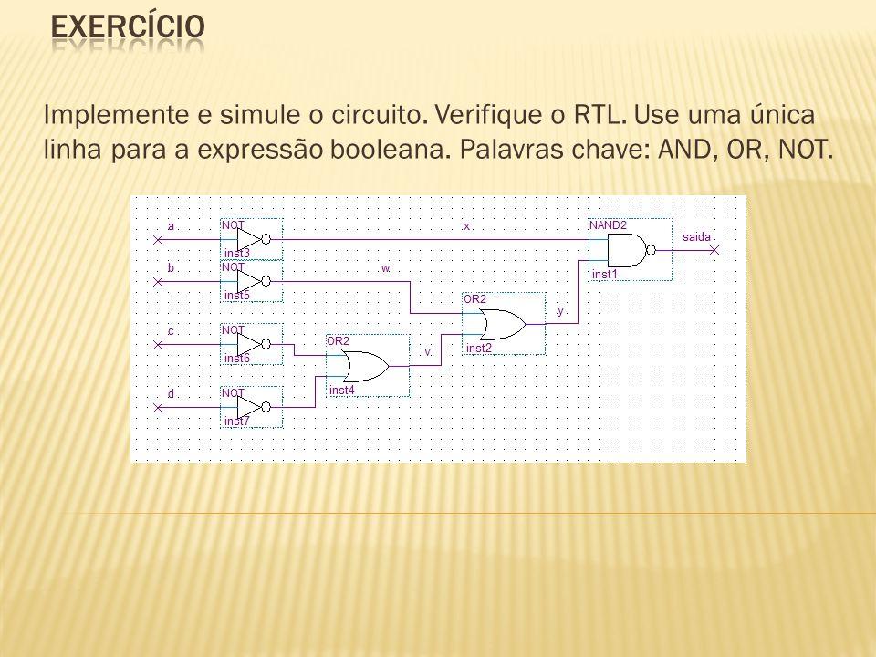 Exercício Implemente e simule o circuito. Verifique o RTL.