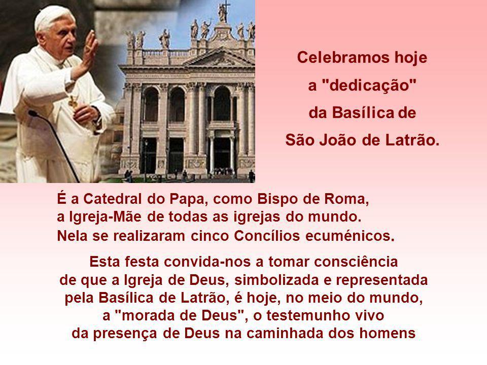 Celebramos hoje a dedicação da Basílica de São João de Latrão.