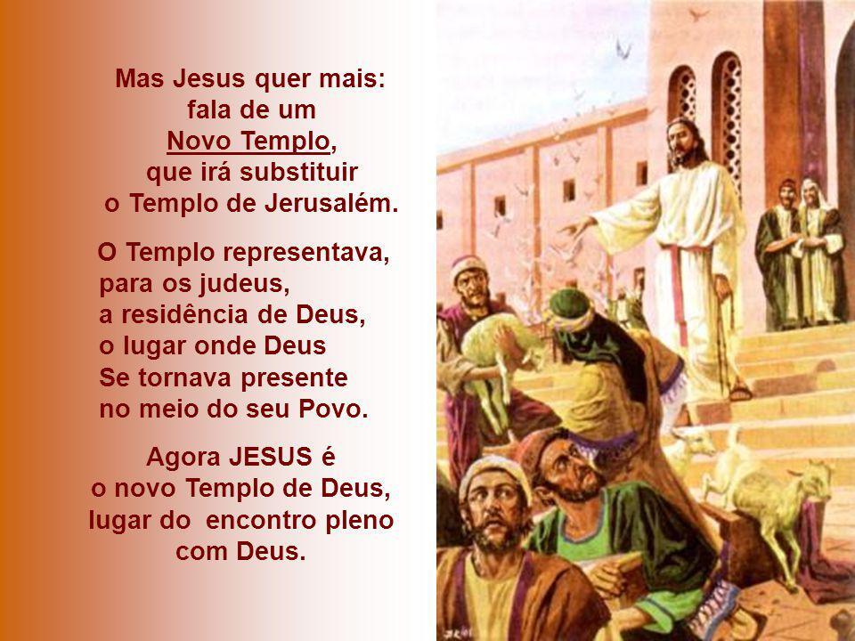 Agora JESUS é o novo Templo de Deus, lugar do encontro pleno com Deus.