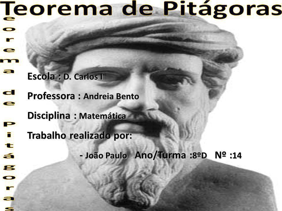 eorema de Pitágoras Teorema de Pitágoras Escola : D. Carlos I