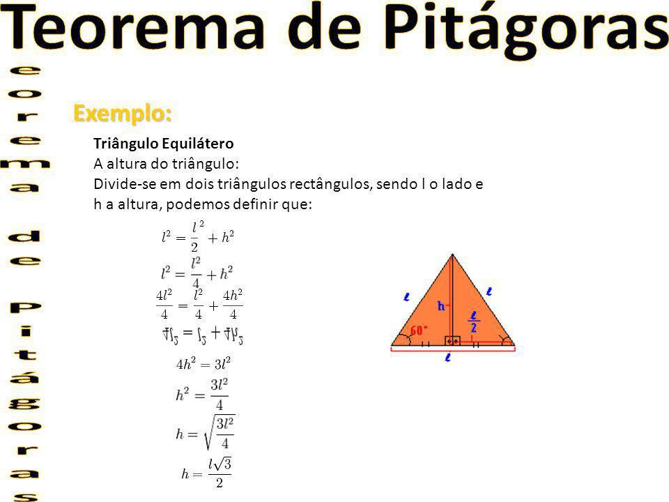 Teorema de Pitágoras Exemplo: eorema de Pitágoras Triângulo Equilátero