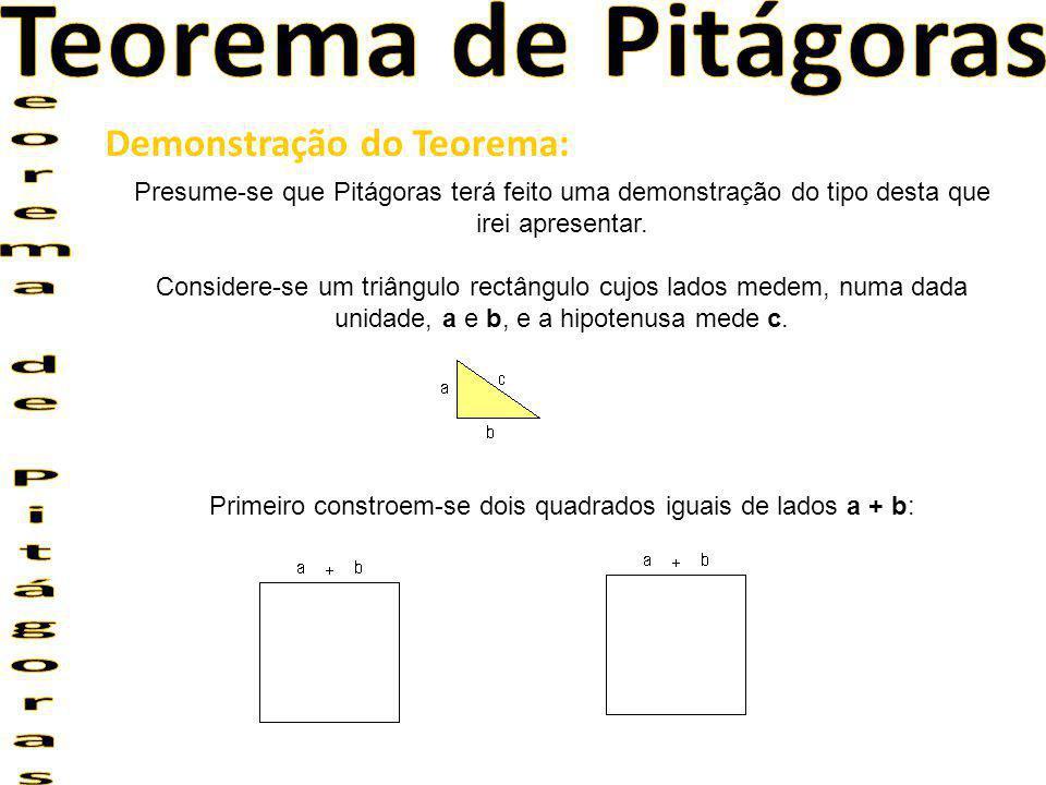 Primeiro constroem-se dois quadrados iguais de lados a + b: