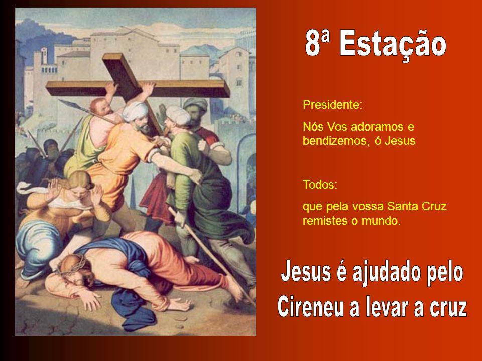 8ª Estação Jesus é ajudado pelo Cireneu a levar a cruz Presidente: