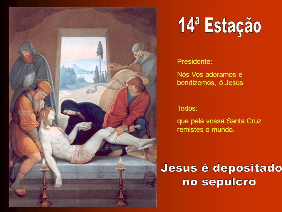 14ª Estação Jesus é depositado no sepulcro Presidente: