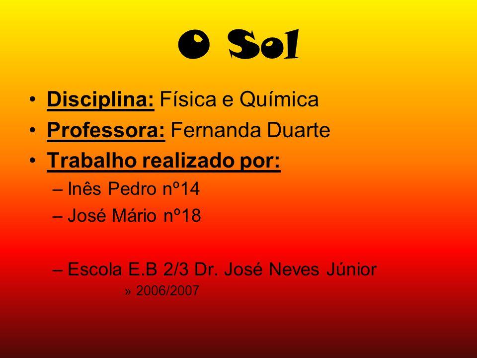 O Sol Disciplina: Física e Química Professora: Fernanda Duarte