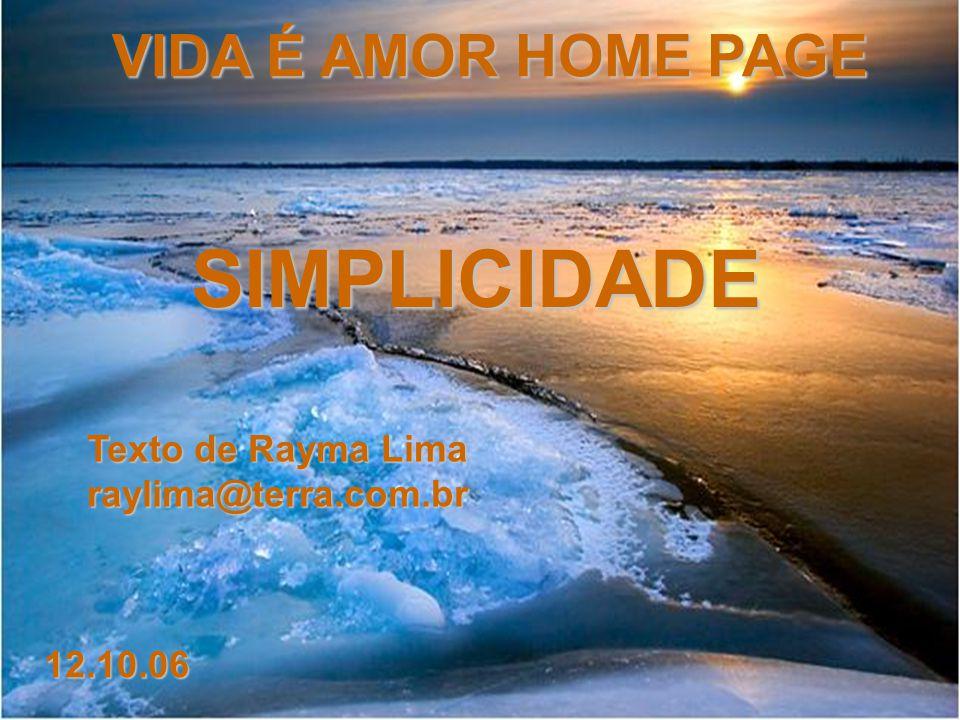 SIMPLICIDADE VIDA É AMOR HOME PAGE Texto de Rayma Lima