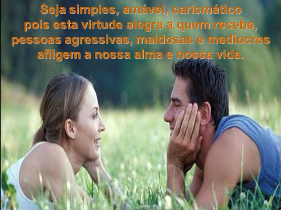 Seja simples, amável, carismático