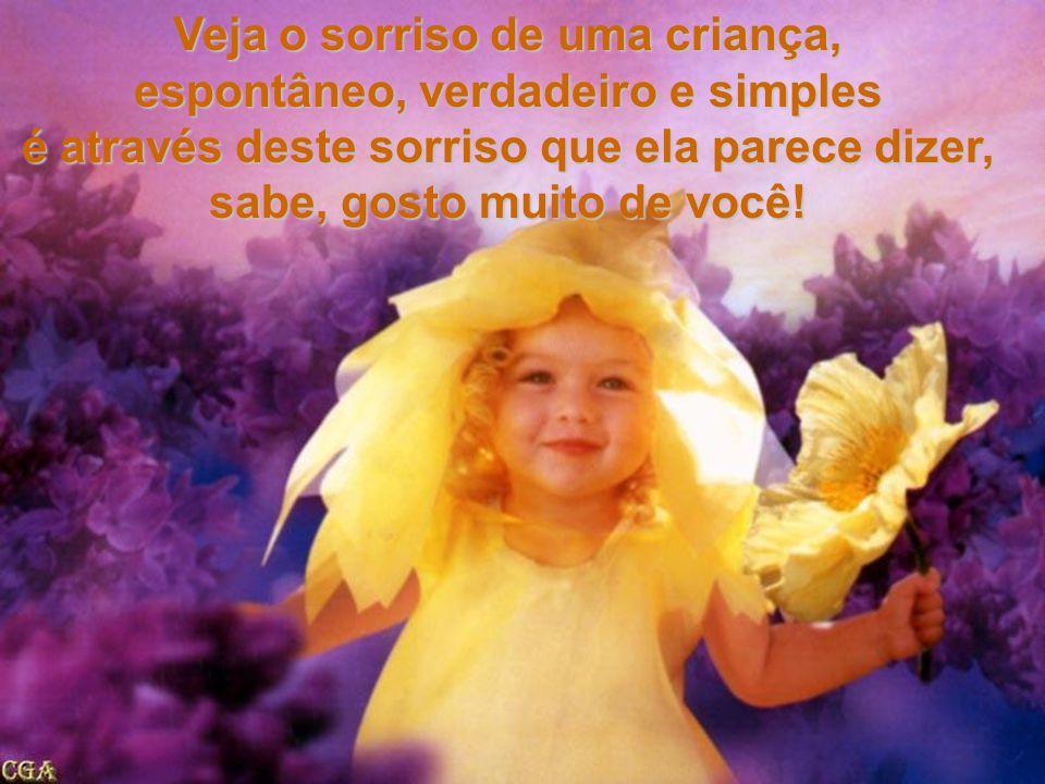 Veja o sorriso de uma criança, espontâneo, verdadeiro e simples