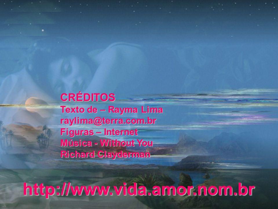 http://www.vida.amor.nom.br CRÉDITOS Texto de – Rayma Lima