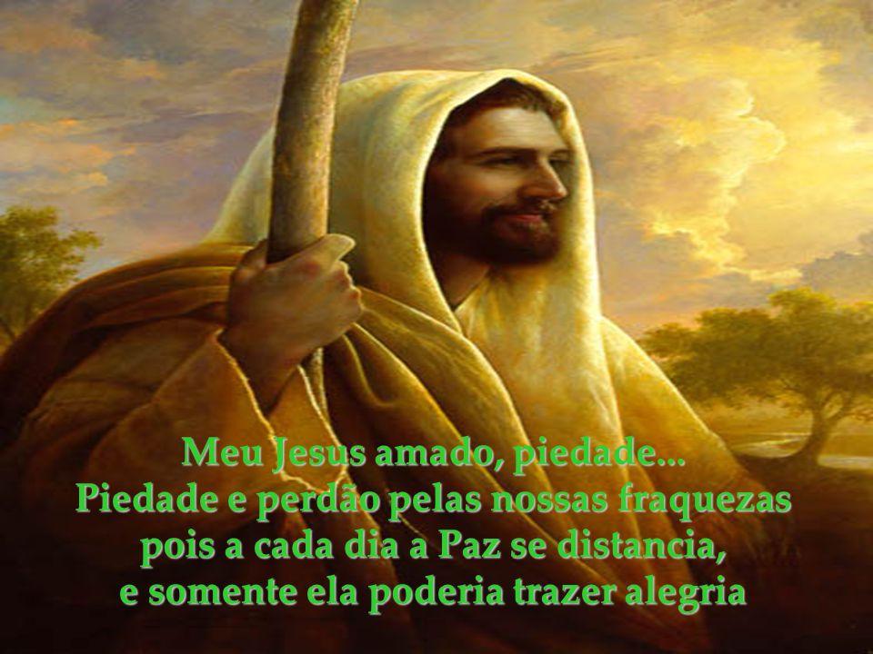 Meu Jesus amado, piedade... Piedade e perdão pelas nossas fraquezas