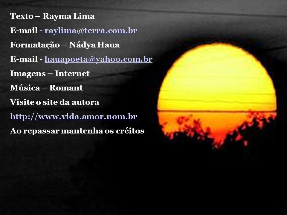 Texto – Rayma Lima E-mail - raylima@terra.com.br Formatação – Nádya Haua. E-mail - hauapoeta@yahoo.com.br.
