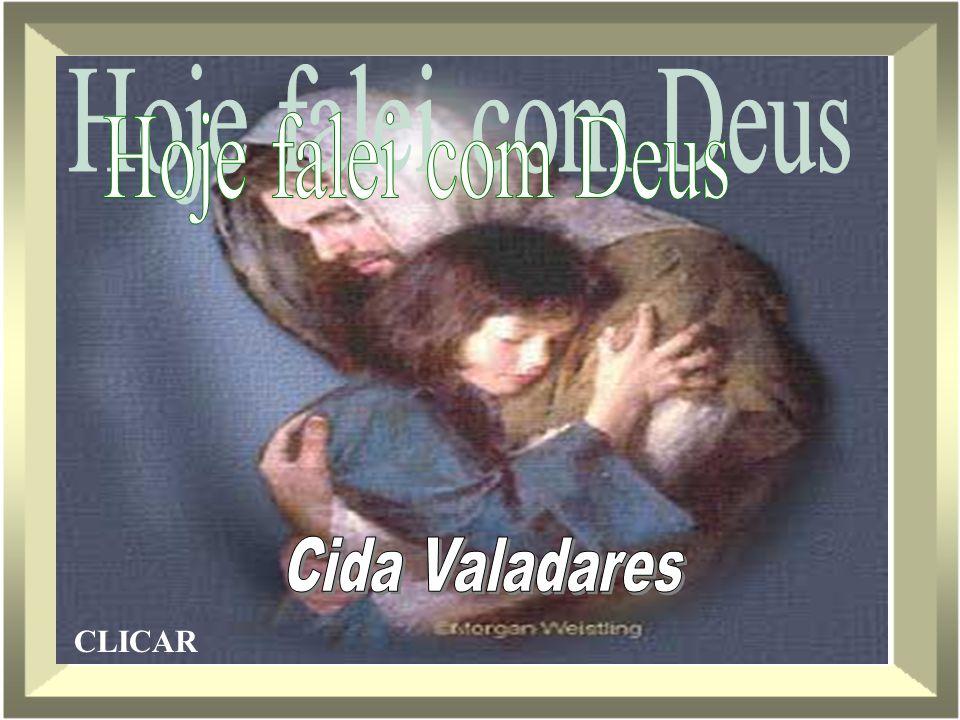 Hoje falei com Deus Cida Valadares CLICAR