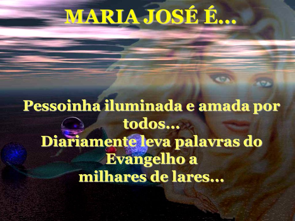 MARIA JOSÉ É... Pessoinha iluminada e amada por todos...