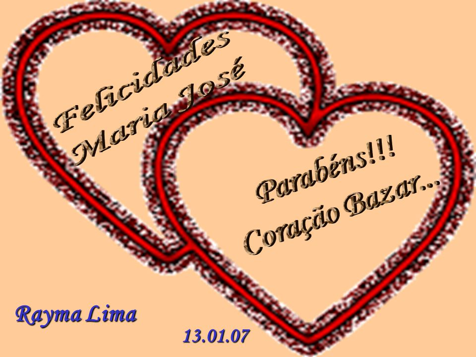 Rayma Lima 13.01.07 Felicidades Maria José Parabéns!!!