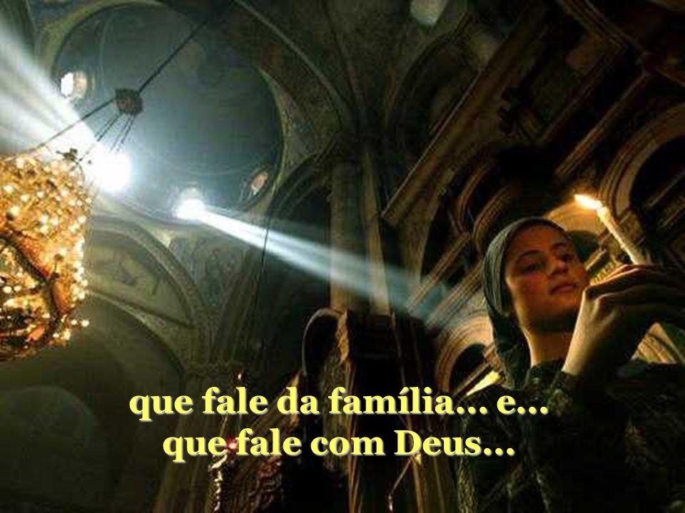 que fale da família... e... que fale com Deus...