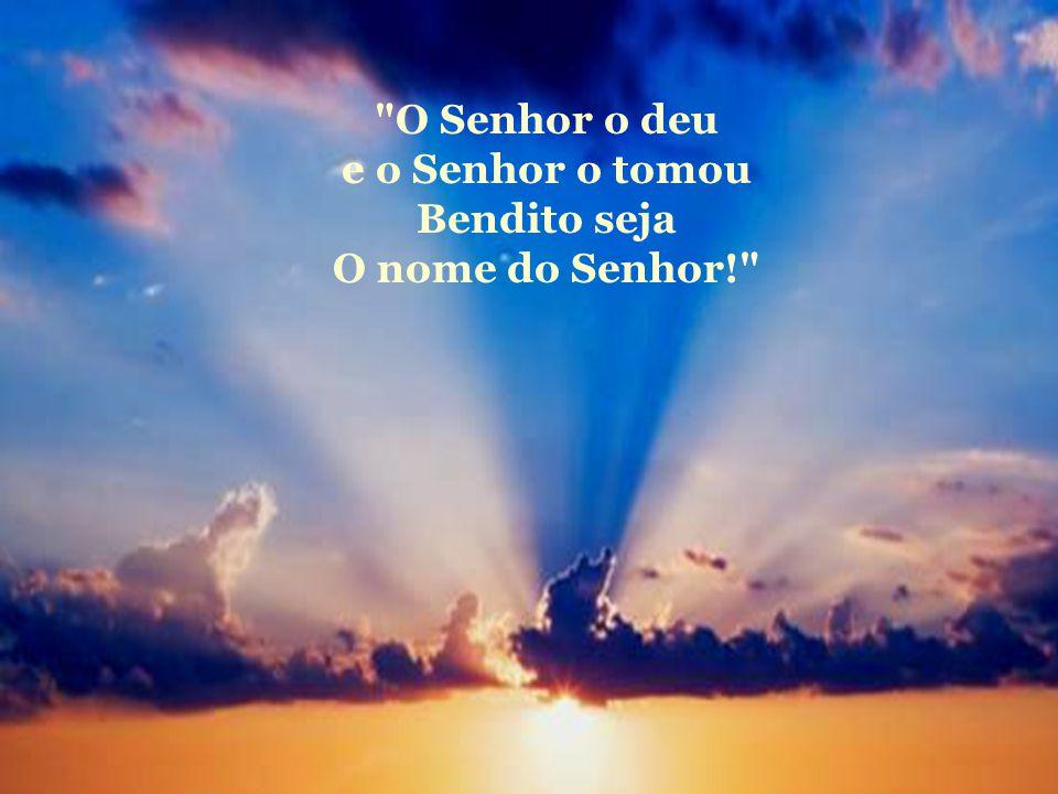 O Senhor o deu e o Senhor o tomou Bendito seja O nome do Senhor!