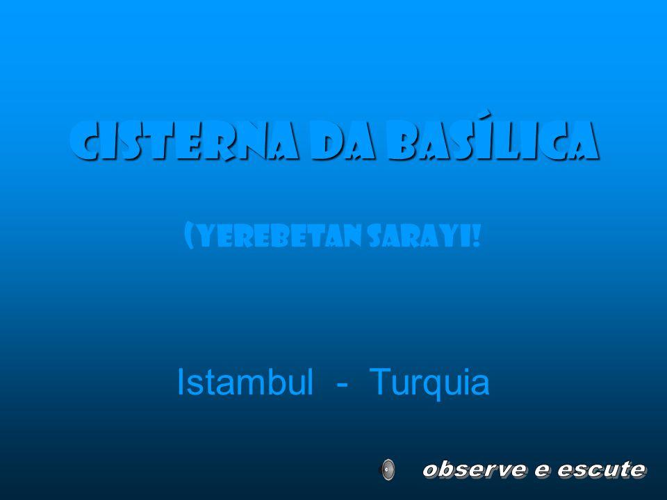 Cisterna da Basílica Istambul - Turquia (Yerebetan sarayi!