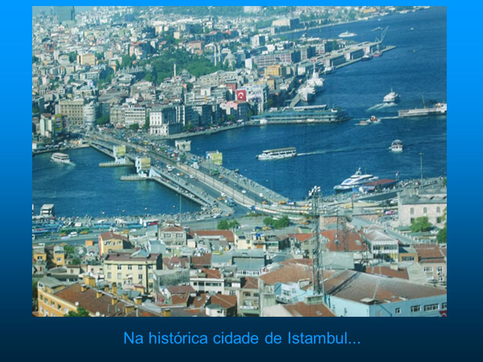 Na histórica cidade de Istambul...