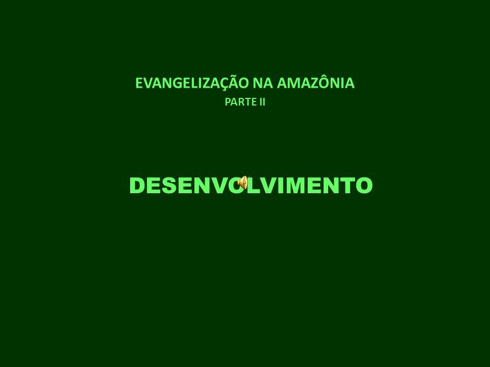 EVANGELIZAÇÃO NA AMAZÔNIA PARTE II