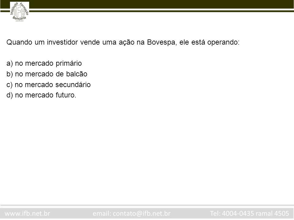 Quando um investidor vende uma ação na Bovespa, ele está operando:
