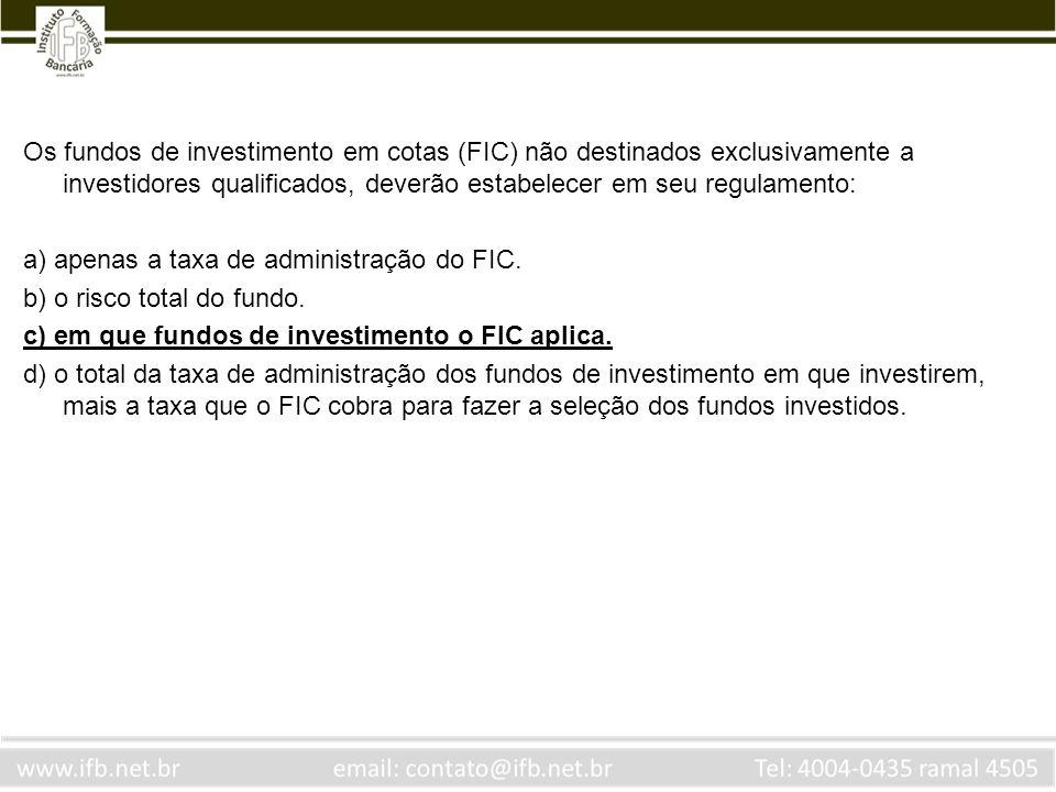 Os fundos de investimento em cotas (FIC) não destinados exclusivamente a investidores qualificados, deverão estabelecer em seu regulamento: