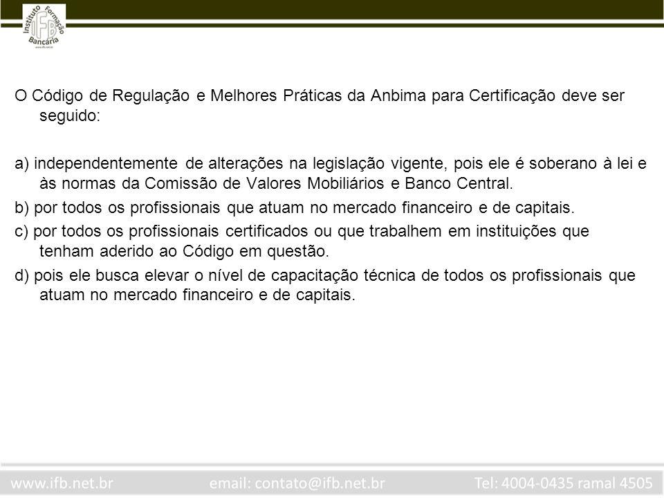 O Código de Regulação e Melhores Práticas da Anbima para Certificação deve ser seguido: