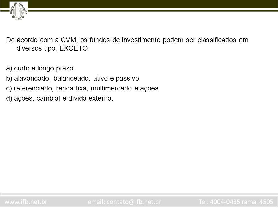 De acordo com a CVM, os fundos de investimento podem ser classificados em diversos tipo, EXCETO: