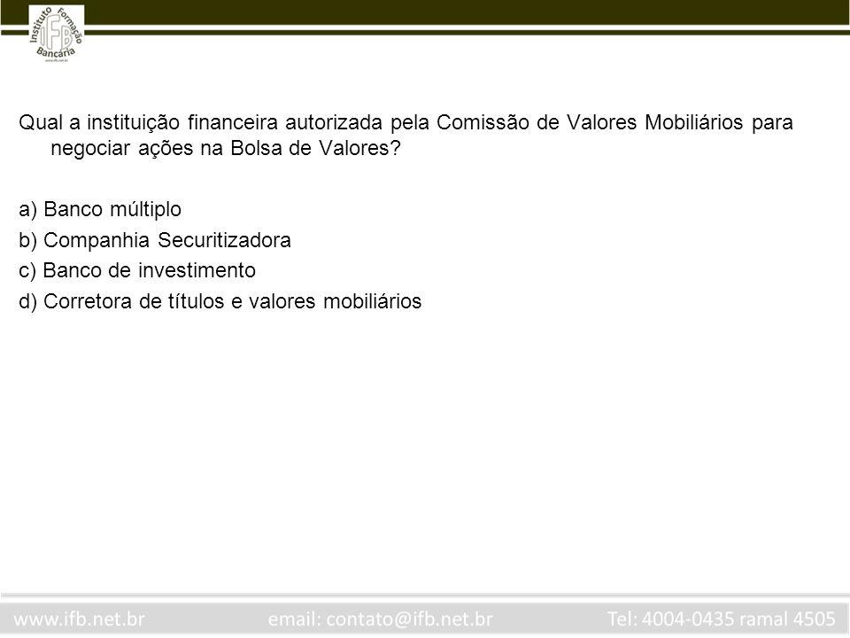 Qual a instituição financeira autorizada pela Comissão de Valores Mobiliários para negociar ações na Bolsa de Valores