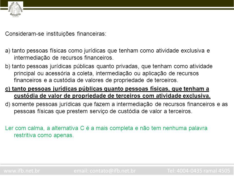 Consideram-se instituições financeiras: