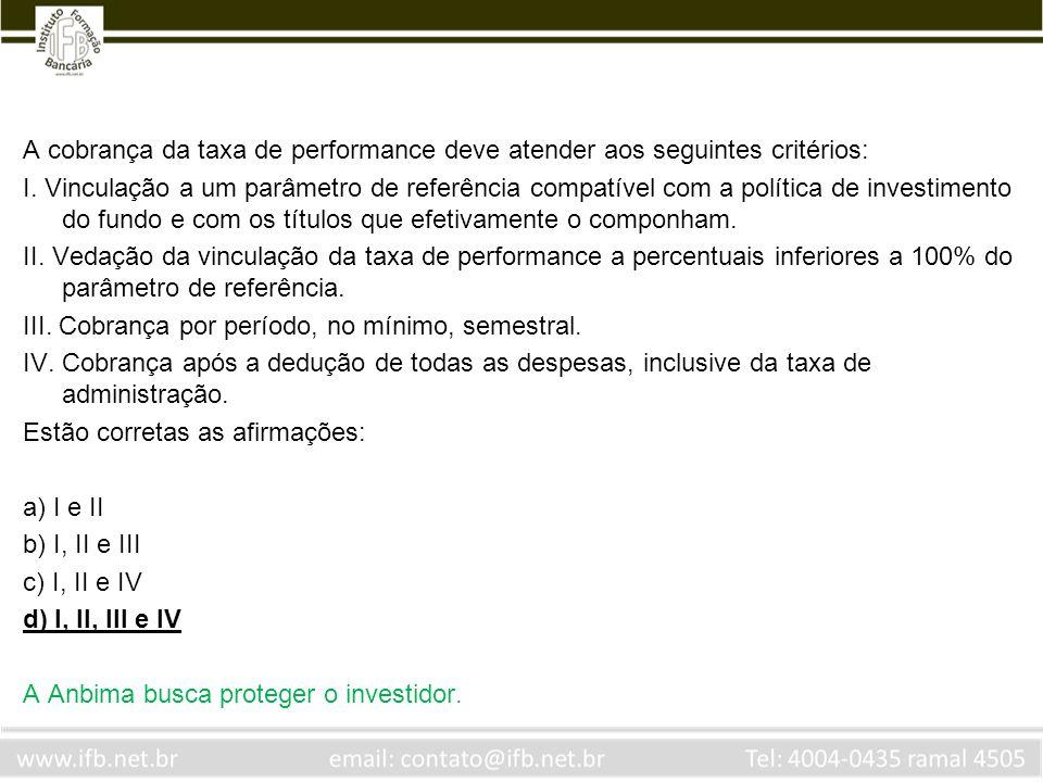A cobrança da taxa de performance deve atender aos seguintes critérios: