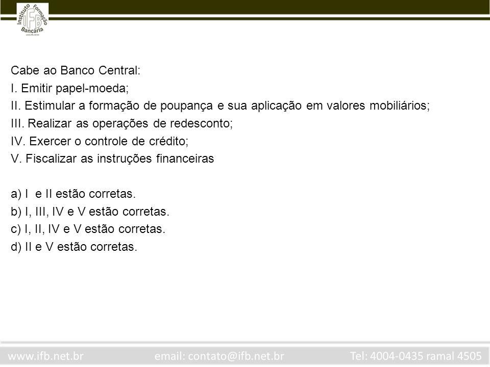 Cabe ao Banco Central: I. Emitir papel-moeda; II. Estimular a formação de poupança e sua aplicação em valores mobiliários;