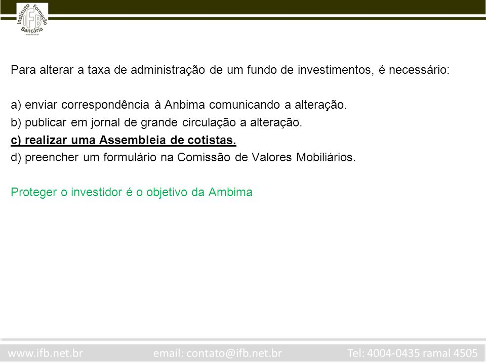 Para alterar a taxa de administração de um fundo de investimentos, é necessário:
