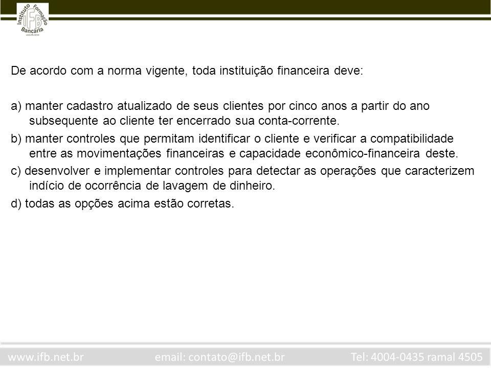 De acordo com a norma vigente, toda instituição financeira deve: