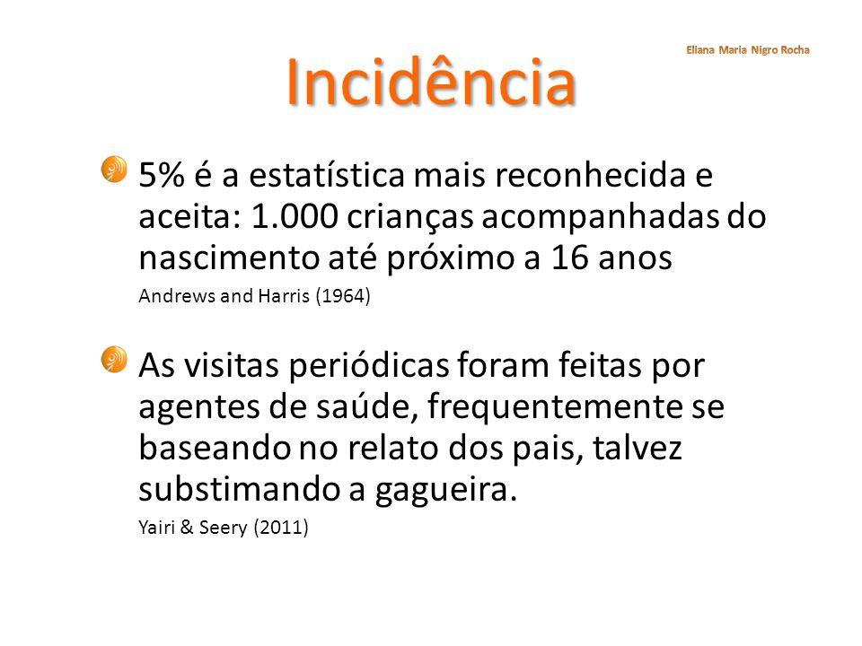 Incidência Eliana Maria Nigro Rocha. 5% é a estatística mais reconhecida e aceita: 1.000 crianças acompanhadas do nascimento até próximo a 16 anos.