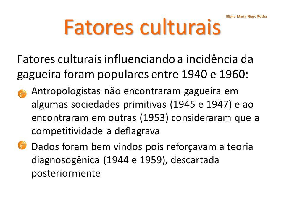 Fatores culturais Eliana Maria Nigro Rocha. Fatores culturais influenciando a incidência da gagueira foram populares entre 1940 e 1960: