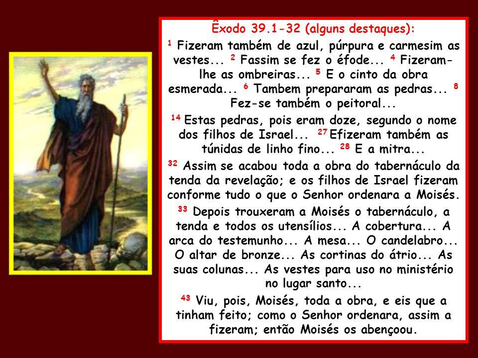 Êxodo 39.1-32 (alguns destaques):