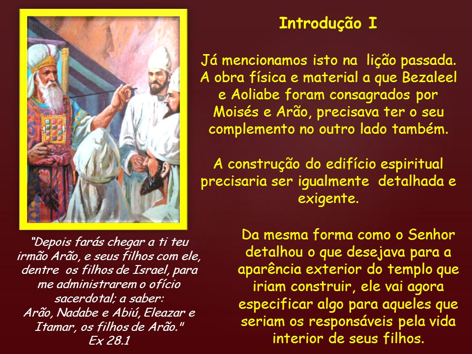 Arão, Nadabe e Abiú, Eleazar e Itamar, os filhos de Arão.