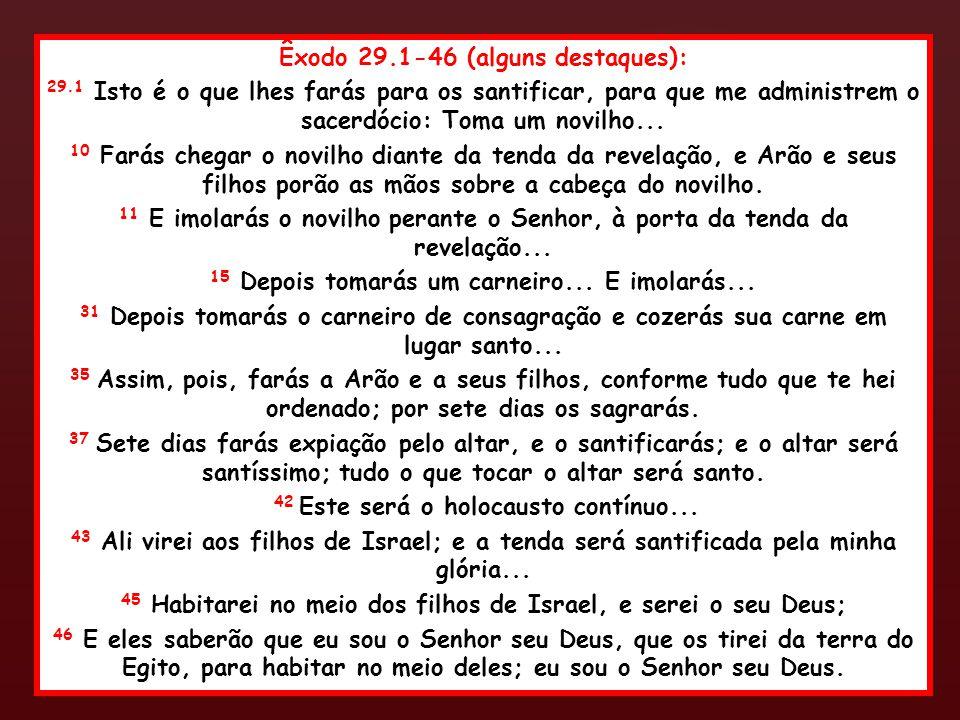 Êxodo 29.1-46 (alguns destaques):