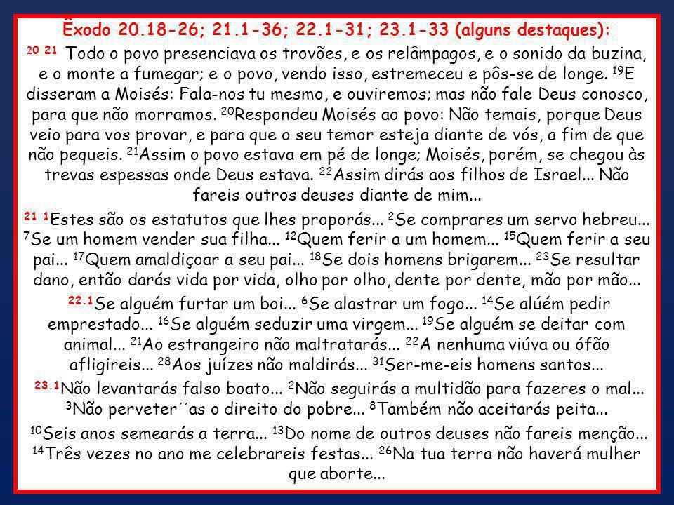 Êxodo 20.18-26; 21.1-36; 22.1-31; 23.1-33 (alguns destaques):