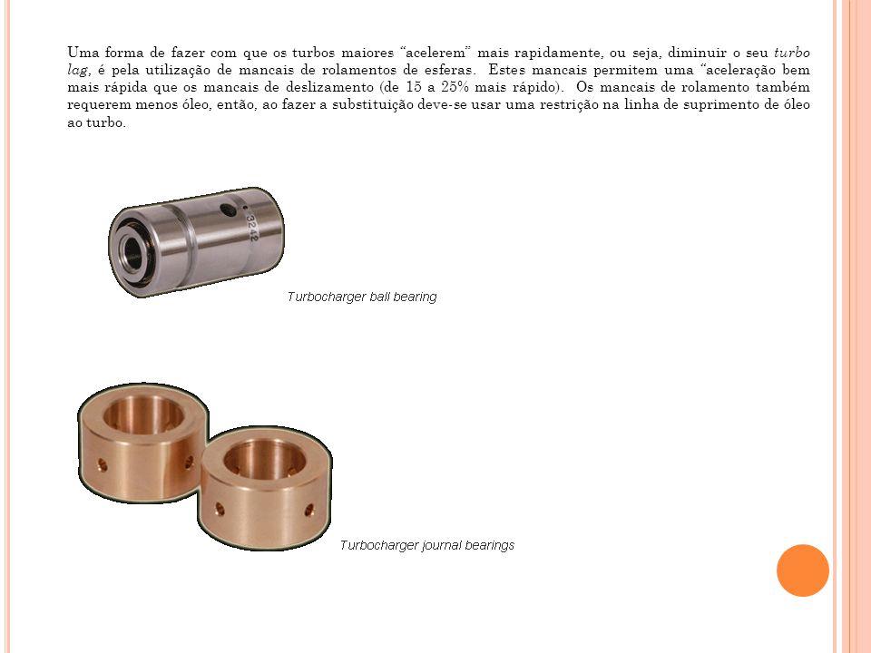 Uma forma de fazer com que os turbos maiores acelerem mais rapidamente, ou seja, diminuir o seu turbo lag, é pela utilização de mancais de rolamentos de esferas.