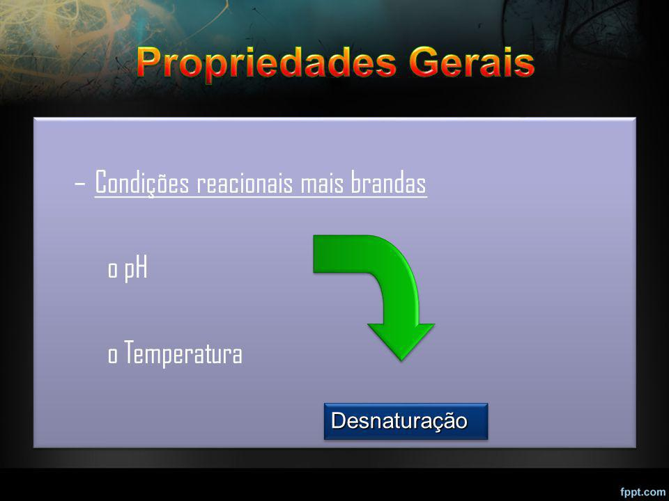Propriedades Gerais Condições reacionais mais brandas pH Temperatura