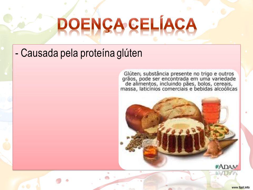 Doença celíaca - Causada pela proteína glúten