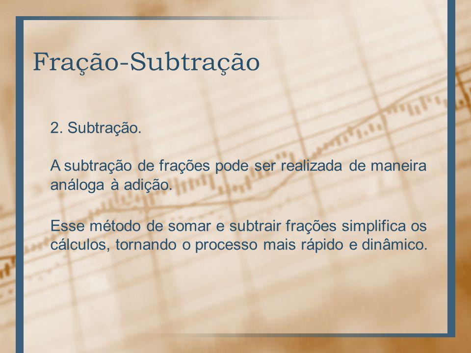 Fração-Subtração 2. Subtração. A subtração de frações pode ser realizada de maneira análoga à adição.