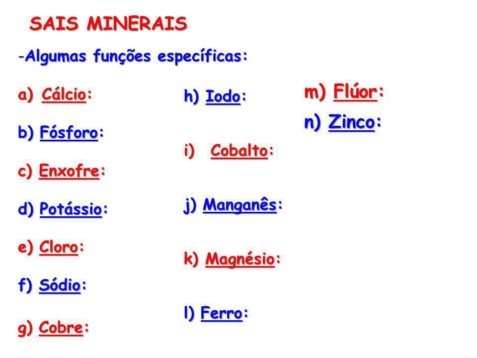 SAIS MINERAIS m) Flúor: n) Zinco: Algumas funções específicas: Cálcio: